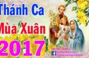 Thánh Ca Mùa Xuân 2017 | Mừng Chúa Xuân 2017 | Bài Hát Thánh Ca Mùa Xuân